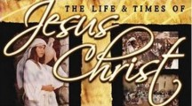 The Life and Times of Jesus Christ movie